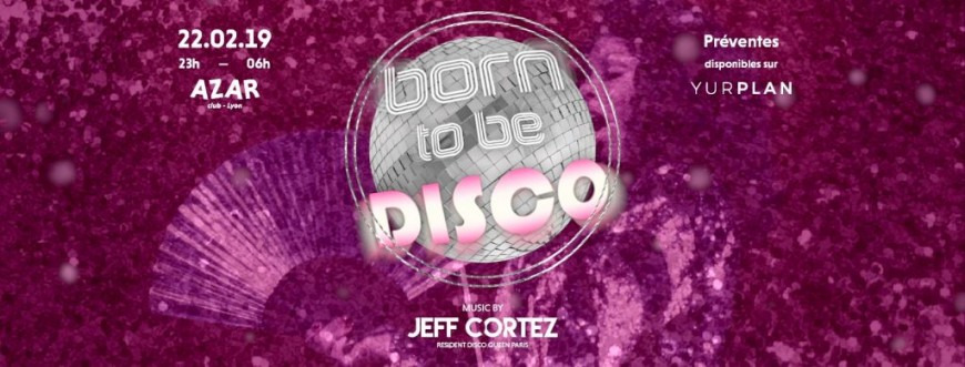 Born to be Disco avec Jeff Cortez - Azar !