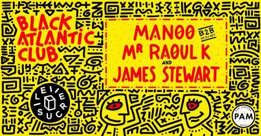Dernière Black Atlantic Club de l'année avec Mr Raoul K et Manoo !
