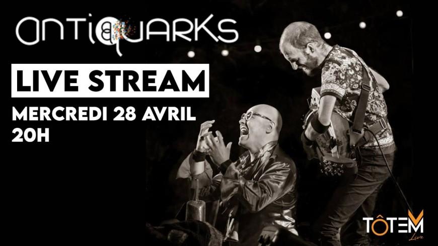 Antiquarks - Live stream Ô Totem Live